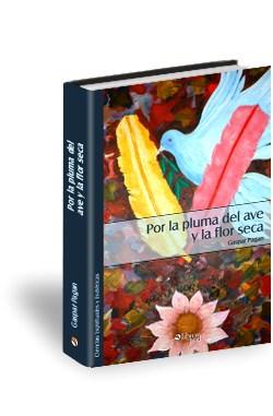 Libro Por la pluma del ave y la flor seca