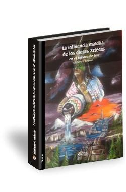 Libro La influencia maldita de los dioses aztecas en el México de hoy