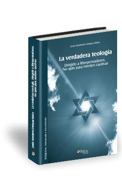 Libro La verdadera teología. Dirigido a librepensadores. No apto para mentes cautivas