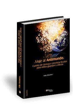 Libro Viaje al Antimundo. Cuento de ciencia y creencia ficción para niños grandes y chicos