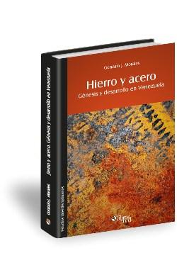 Libro Hierro y acero. Génesis y desarrollo en Venezuela