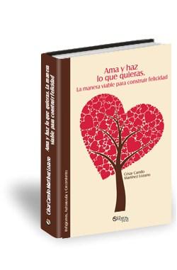 Libro Ama y haz lo que quieras. La manera viable para construir felicidad