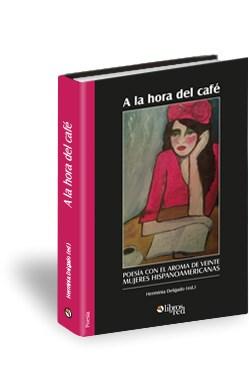 Libro A la hora del café. Poesía con el aroma de veinte mujeres hispanoamericanas