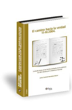 Libro El camino hacia la verdad. 11-M-2004. Contradicciones en los hechos probados de la sentencia 65/2007 dictada por la Audiencia Nacional