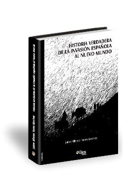 Libro Historia verdadera de la invasión española al Nuevo Mundo