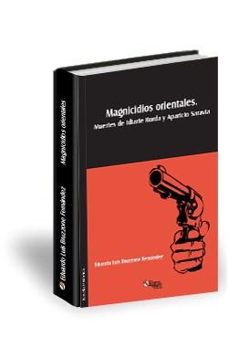 Libro Magnicidios orientales. Muertes de Idiarte Borda y Aparicio Saravia