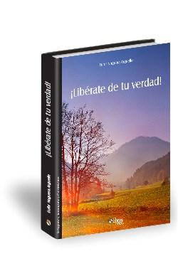 Libro ¡Libérate de tu verdad!