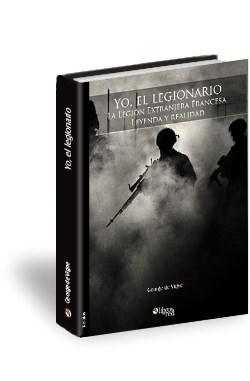 Libro Yo, el legionario. La Legión Extranjera Francesa. Leyenda y realidad