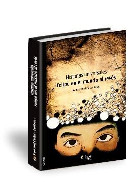 Libro Historias universales. Felipe en el mundo al revés