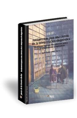 Libro Fundamentos para una ciencia de la interpretación diagnóstica. Un enfoque hermenéutico diferente acerca de su entendimiento e implicancias