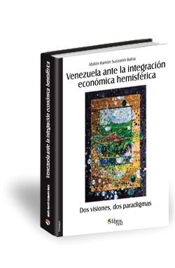 Libro Venezuela ante la integración económica hemisférica. Dos visiones, dos paradigmas
