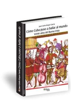 Libro Cómo Cuba puso a bailar al mundo. Veinte años del Buena Vista