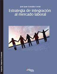Estrategia de integración al mercado laboral. Cómo lograr que el nuevo profesional se integre rápida y efectivamente a una organización