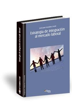 Libro Estrategia de integración al mercado laboral. Cómo lograr que el nuevo profesional se integre rápida y efectivamente a una organización