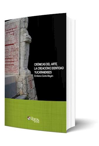 Libro Crónicas del arte, la creación e identidad yucatanenses