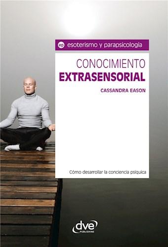 Conocimiento extrasensorial. Cómo desarrollar la conciencia psíquica
