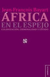 AFRICA EN EL ESPEJO. COLONIZACION, CRIMINALIDAD Y