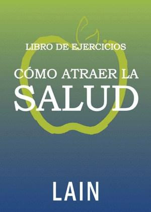 LIBRO DE EJERCICIOS - COMO ATRAER LA SALUD