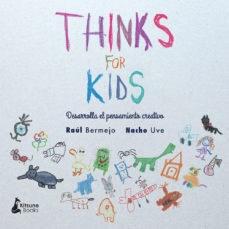 THINKS FOR KIDS- DESARROLLA EL PENSAMIENTO CREATI