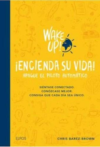 WAKE UP! ENCIENDA SU VIDA. APAGUE EL PILOTO
