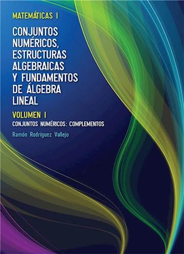 Matemáticas l: Conjuntos numéricos, estructuras algebraicas y fundamentos de álgebra lineal