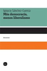 MAS DEMOCRACIA MENOS LIBERALISMO