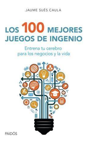 100 MEJORES JUEGOS DE INGENIO,LOS. ENTRENA TU CER