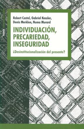 INDIVIDUACION, PRECARIEDAD, INSEGURIDAD DESINSTIT