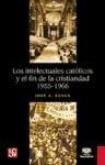 INTELECTUALES CATOLICOS Y EL FIN DE LA CRISTIANAD