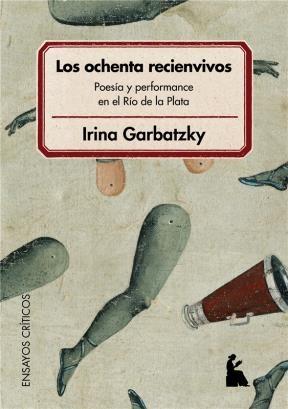 Los ochenta recienvivos : poesía y performance en el Río de la Plata : Buenos Aires, 1984