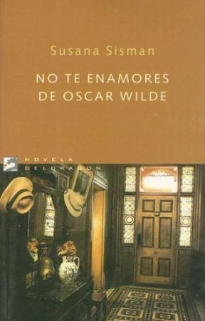 NO TE ENAMORES DE OSCAR WILDE, SUSANA SISMAN