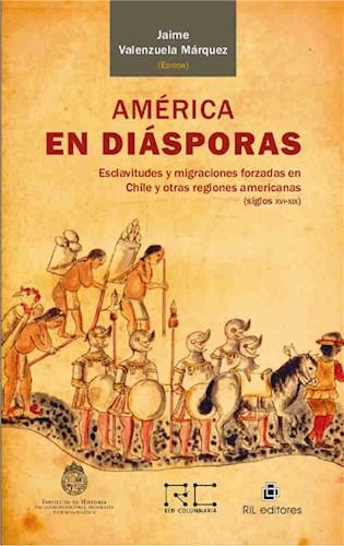 América en diásporas: esclavitudes y migraciones forzadas en Chile y otras regiones americanas (siglos XVI-XIX)