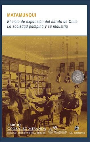 Matamunqui. El ciclo de expansión del nitrato de Chile: la sociedad pampina y su industria