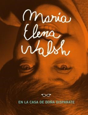 MARIA ELENA WALSH EN LA CASA DE DOÑA DISPARATE