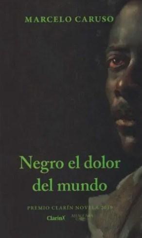 NEGRO EL DOLOR DEL MUNDO (PREMIO CLARIN 2019)