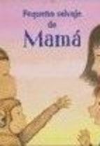 PEQUEÑA SALVAJE DE MAMA