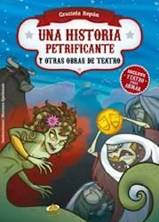 UNA HISTORIA PETRIFICANTE Y OTRAS OBRAS DE TEATRO