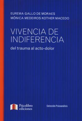 VIVENCIA DE INDIFERENCIA DEL TRAUMA AL ACTO-DOLOR