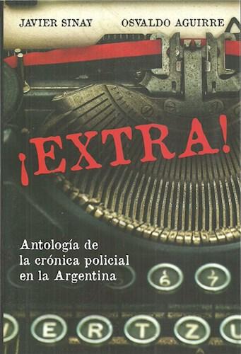 EXTRA! ANTOLOGIA DE LA CRONICA POLICIAL EN LA ARG