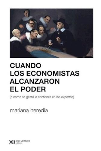CUANDO LOS ECONOMISTAS ALCANZARON EL PODER