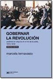 GOBERNAR LA REVOLUCION. PODERES EN DISPUTA EN EL