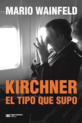 KIRCHNER  EL TIPO QUE SUPO