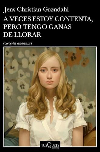 A VECES ESTOY CONTENTA, PERO TENGO GANAS DE LLORA