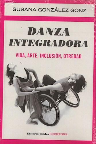 DANZA INTEGRADORA. VIDA, ARTE, INCLUSION, OTREDAD
