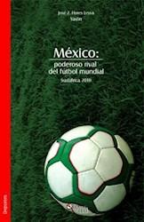 México: poderoso rival del fútbol mundial. Sudáfrica 2010