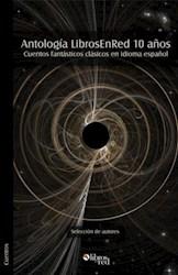 Antología LibrosEnRed 10 años. Cuentos fantásticos clásicos en idioma español