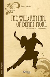 The Wild Rhythm of Benny Moré. The Miracle of Cuban Music