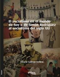 El socialismo en el mundo de hoy o de Simón Rodríguez al socialismo del siglo XXI