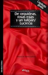 De orquídeas, rosas rojas y un tulipán/LUCRECIA. Capítulo gratis