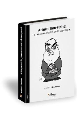 Libro Arturo Jauretche y las coordenadas de la izquierda